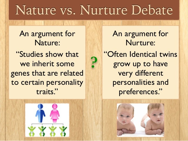 the effects of nature or nurture Twin studies: what can they tell us about nature and  scholars have long studied twins to address the nature-nurture  cific effects of particular genes .