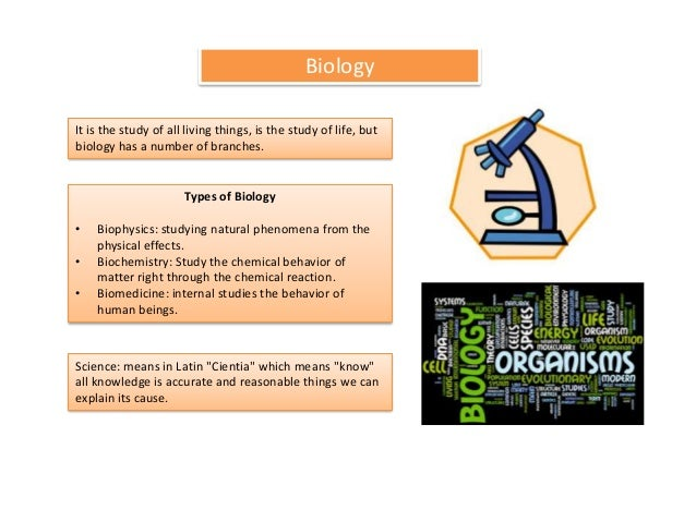 BiologyIt is the study of all living things, is the study of life, butbiology has a number of branches.                   ...