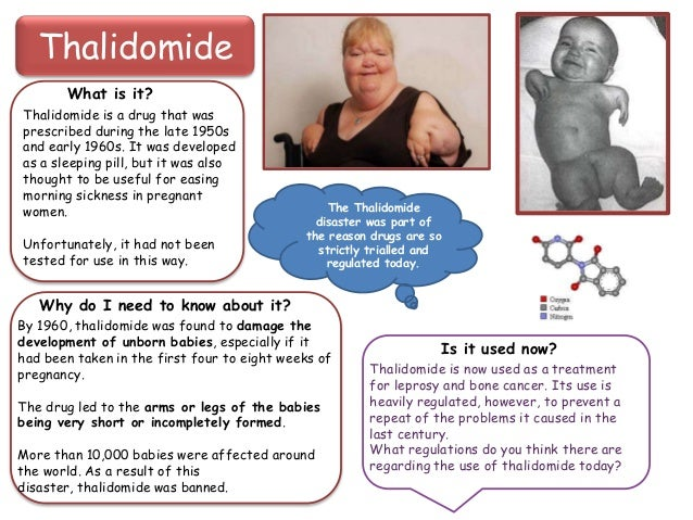 Thalidomide What is it? Thalidomide is a drug that was prescribed during the late 1950s and early 1960s. It was developed ...