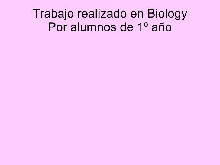 Trabajo realizado en Biology Por alumnos de 1º año