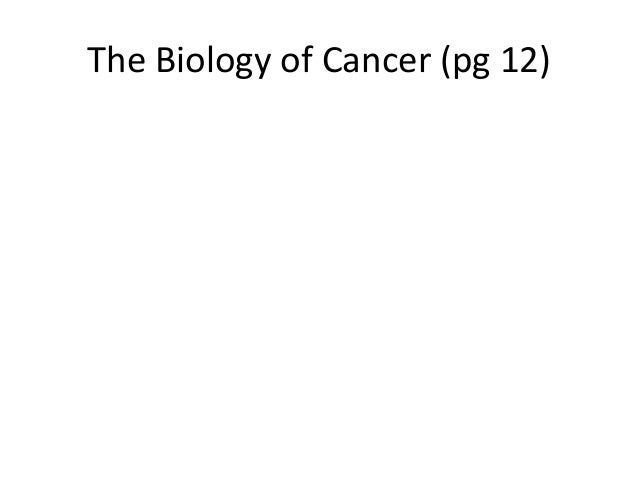The Biology of Cancer (pg 12)