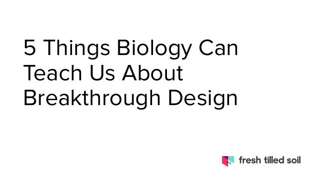 5 Things Biology Can Teach Us About Breakthrough Design