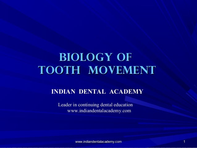 11 BIOLOGY OFBIOLOGY OF TOOTH MOVEMENTTOOTH MOVEMENT www.indiandentalacademy.comwww.indiandentalacademy.com INDIAN DENTAL ...