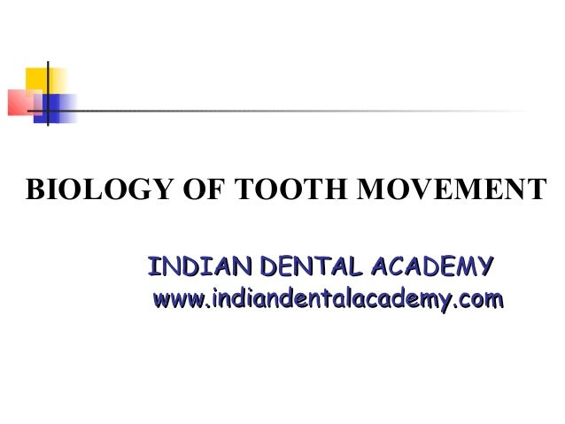BIOLOGY OF TOOTH MOVEMENT     INDIAN DENTAL ACADEMY     www.indiandentalacademy.com