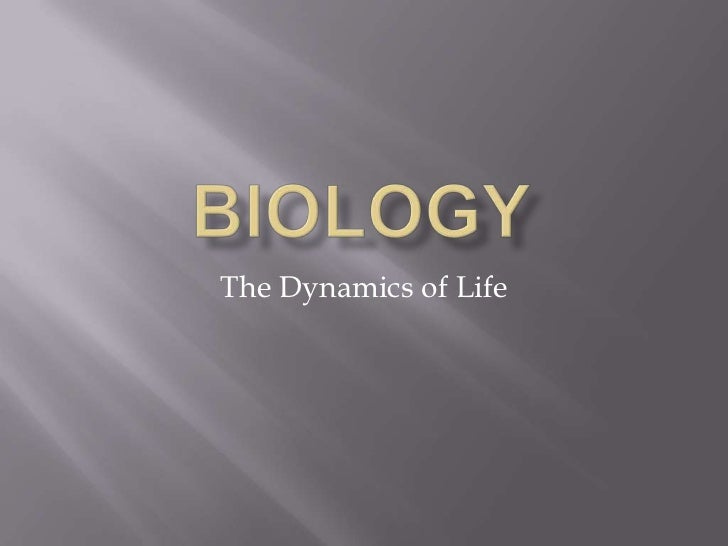 Biology<br />The Dynamics of Life<br />