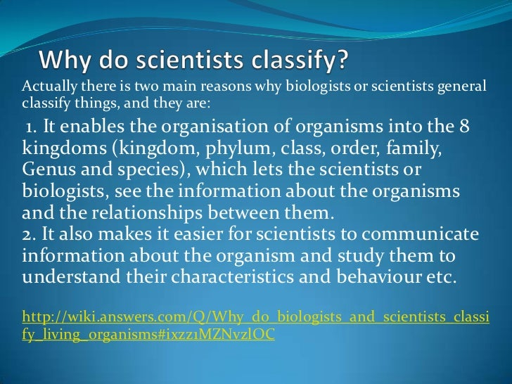 Why do scientistsclassify?<br />Actually there is two main reasons why biologists or scientists general classify things, a...
