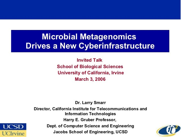 Microbial Metagenomics  Drives a New Cyberinfrastructure Invited Talk  School of Biological Sciences University of Califor...