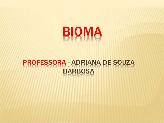 BIOMA  PROFESSORA - ADRIANA DE SOUZA  BARBOSA