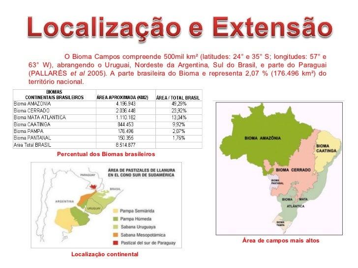 Área de campos mais altos Localização continental O Bioma Campos compreende 500mil km² (latitudes: 24° e 35° S; longitudes...