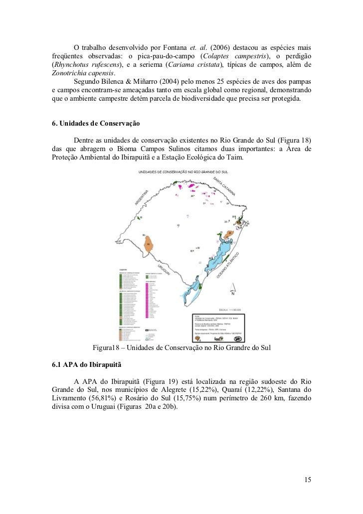 O trabalho desenvolvido por Fontana et. al. (2006) destacou as espécies mais freqüentes observadas: o pica-pau-do-campo (C...