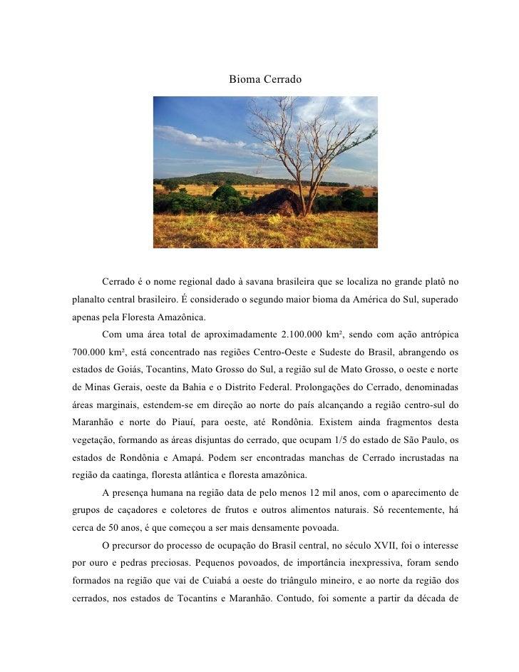 Bioma Cerrado            Cerrado é o nome regional dado à savana brasileira que se localiza no grande platô no planalto ce...