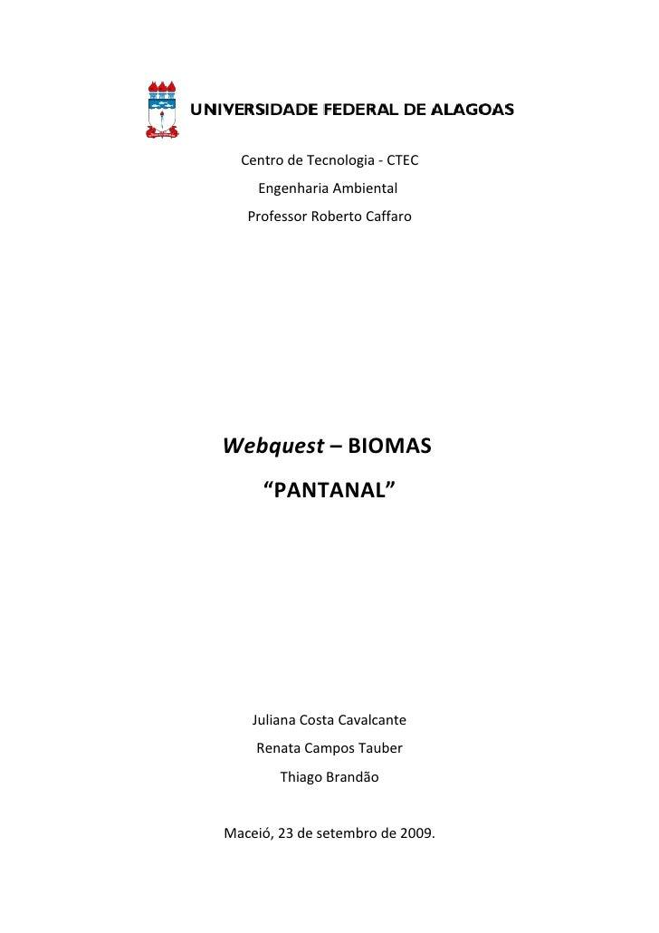"Centro de Tecnologia - CTEC      Engenharia Ambiental    Professor Roberto Caffaro     Webquest – BIOMAS      ""PANTANAL""  ..."