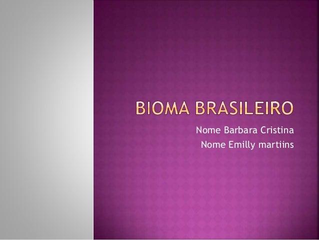 Nome Barbara Cristina  Nome Emilly martiins