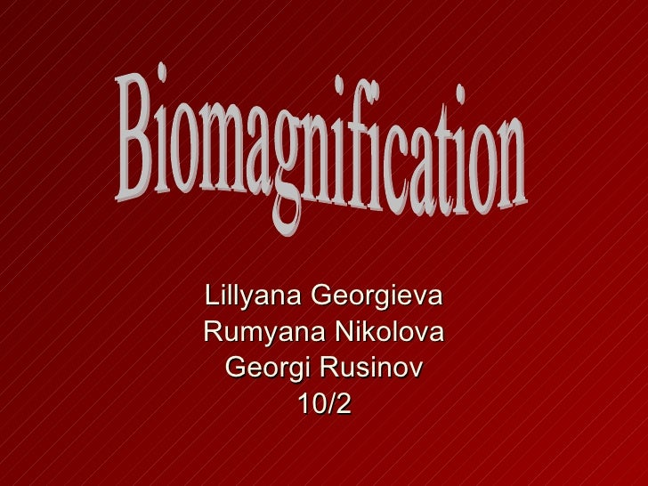 Lillyana Georgieva Rumyana Nikolova Georgi Rusinov 10/2 Biomagnification