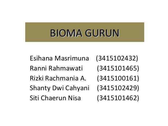 BIOMA GURUNEsihana Masrimuna    (3415102432)Ranni Rahmawati      (3415101465)Rizki Rachmania A.   (3415100161)Shanty Dwi C...