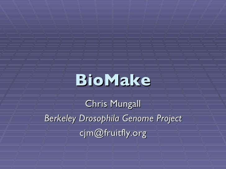 BioMake Chris Mungall Berkeley Drosophila Genome Project [email_address]