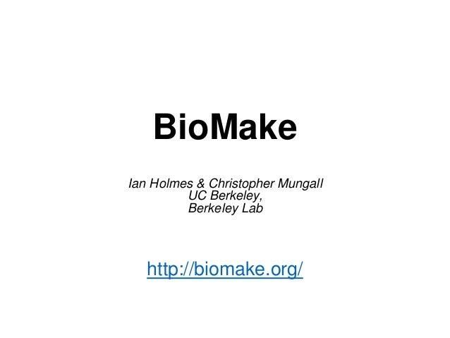 BioMake Ian Holmes & Christopher Mungall UC Berkeley, Berkeley Lab http://biomake.org/