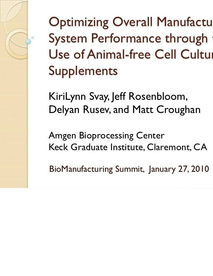 Optimizing Overall ManufacturingSystem Performance through theUse of Animal-free Cell CultureSupplementsKiriLynn Svay, Jef...