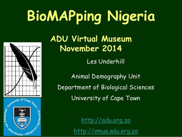BioMAPping Nigeria  ADU Virtual Museum  November 2014  Les Underhill  Animal Demography Unit  Department of Biological Sci...