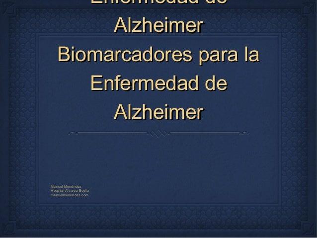 Enfermedad de        Alzheimer   Biomarcadores para la      Enfermedad de        AlzheimerManuel MenéndezHospital Álvarez-...