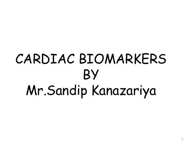 CARDIAC BIOMARKERS BY Mr.Sandip Kanazariya 1