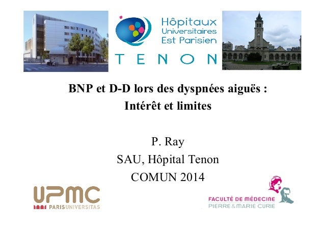 BNP et D-D lors des dyspnées aiguës :  Intérêt et limites  P. Ray  SAU, Hôpital Tenon  COMUN 2014