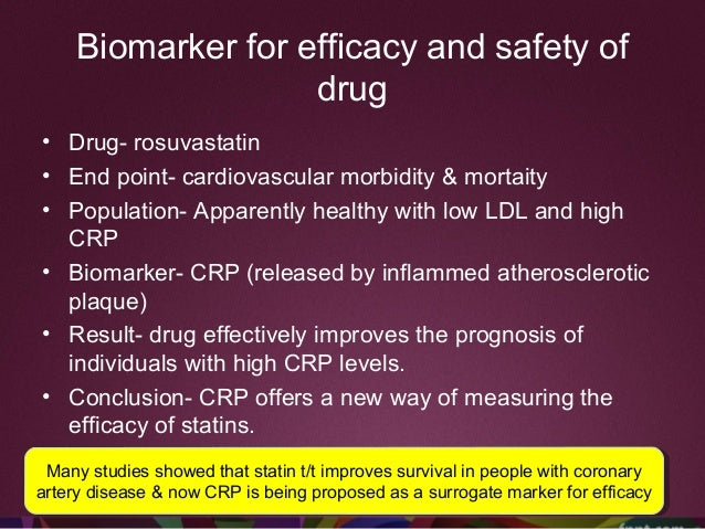 Biomarker for mechanism of drug • Mechanistic biomarkers/ target biomarkers • These biomarkers can be used to drive critic...