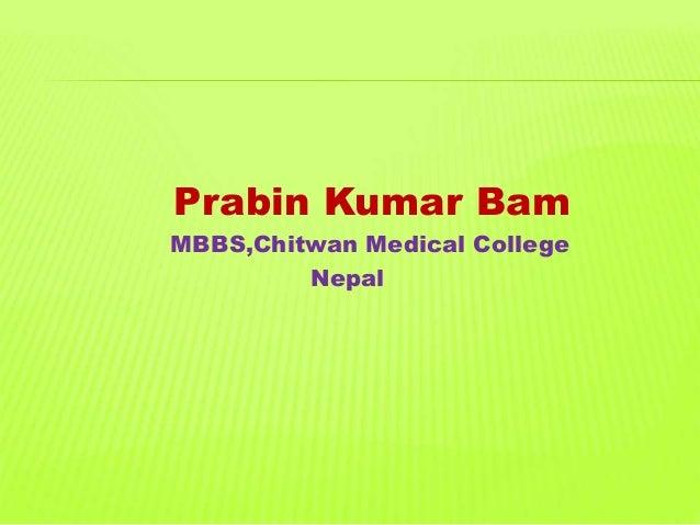Prabin Kumar Bam MBBS,Chitwan Medical College Nepal