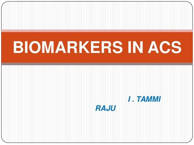 I . TAMMI RAJU BIOMARKERS IN ACS