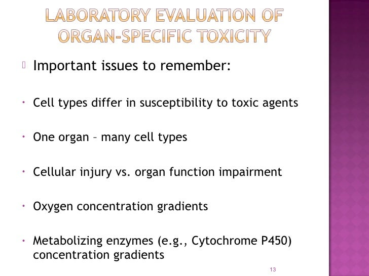    Important issues to remember:•   Cell types differ in susceptibility to toxic agents•   One organ – many cell types•  ...