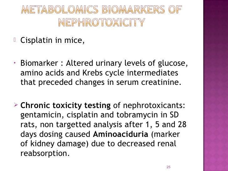    Cisplatin in mice,•   Biomarker : Altered urinary levels of glucose,    amino acids and Krebs cycle intermediates    t...