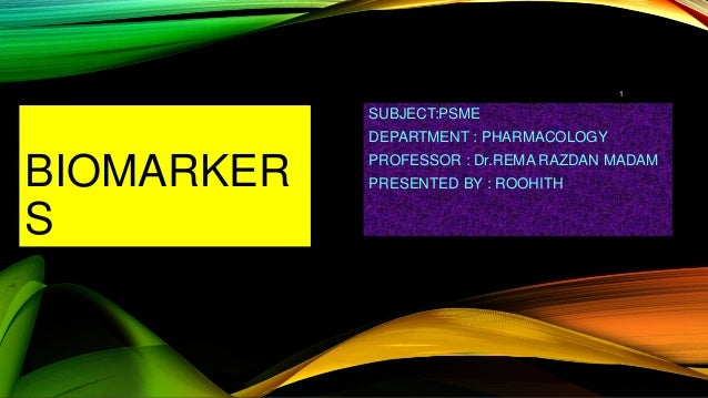 BIOMARKER S SUBJECT:PSME DEPARTMENT : PHARMACOLOGY PROFESSOR : Dr.REMA RAZDAN MADAM PRESENTED BY : ROOHITH 1