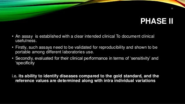 PHASE II • An assay is established with a clear intended clinical To document clinical usefulness. • Firstly, such assays ...