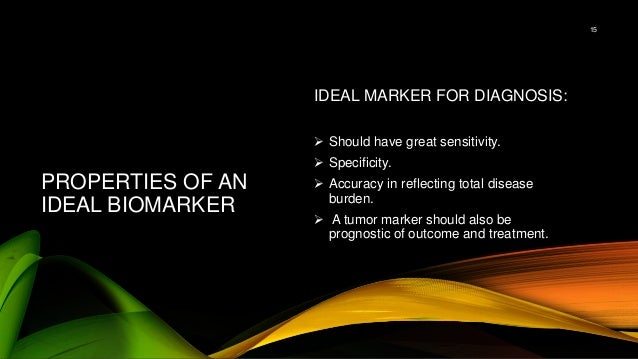 PROPERTIES OF AN IDEAL BIOMARKER IDEAL MARKER FOR DIAGNOSIS:  Should have great sensitivity.  Specificity.  Accuracy in...