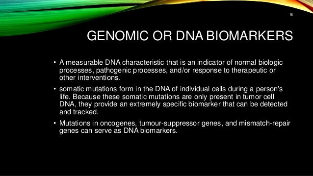 GENOMIC OR DNA BIOMARKERS • A measurable DNA characteristic that is an indicator of normal biologic processes, pathogenic ...