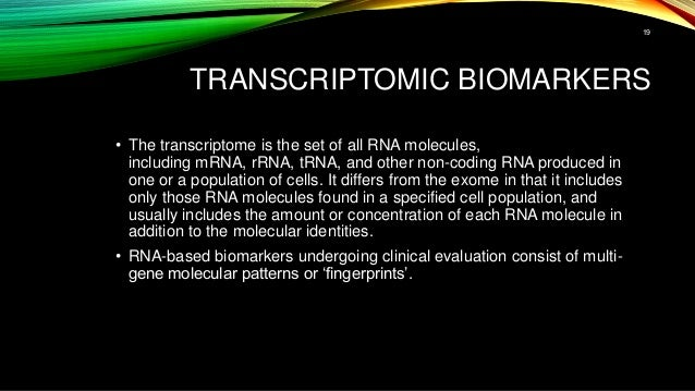 TRANSCRIPTOMIC BIOMARKERS • The transcriptome is the set of all RNA molecules, including mRNA, rRNA, tRNA, and other non-c...