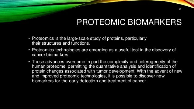 PROTEOMIC BIOMARKERS • Proteomics is the large-scale study of proteins, particularly their structures and functions. • Pro...