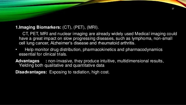 1.Imaging Biomarkers: (CT), (PET), (MRI). CT, PET, MRI and nuclear imaging are already widely used Medical imaging could h...