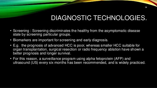 DIAGNOSTIC TECHNOLOGIES. • Screening : Screening discriminates the healthy from the asymptomatic disease state by screenin...
