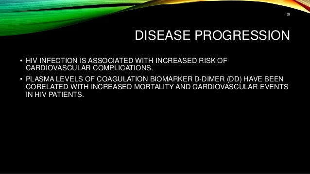 DISEASE PROGRESSION • HIV INFECTION IS ASSOCIATED WITH INCREASED RISK OF CARDIOVASCULAR COMPLICATIONS. • PLASMA LEVELS OF ...