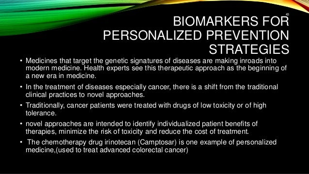 BIOMARKERS FOR PERSONALIZED PREVENTION STRATEGIES • Medicines that target the genetic signatures of diseases are making in...