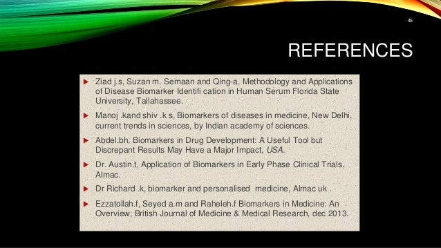 REFERENCES  Ziad j.s, Suzan m. Semaan and Qing-a, Methodology and Applications of Disease Biomarker Identifi cation in Hu...
