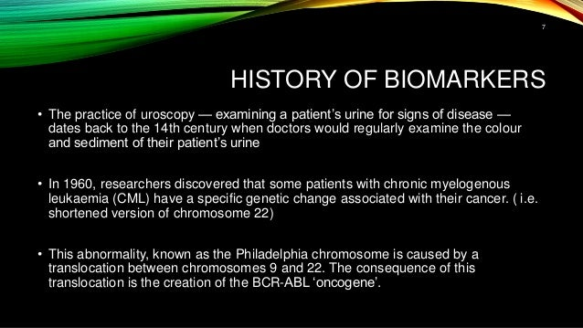 HISTORY OF BIOMARKERS • The practice of uroscopy — examining a patient's urine for signs of disease — dates back to the 14...