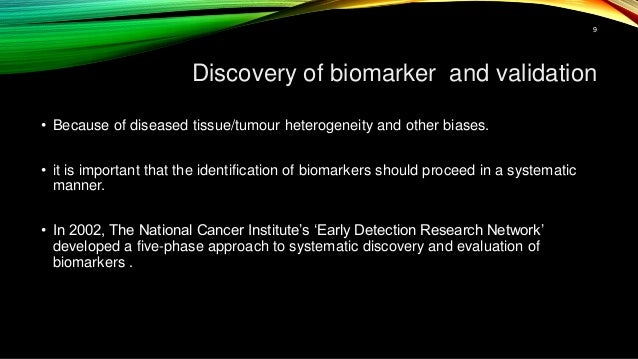 Discovery of biomarker and validation • Because of diseased tissue/tumour heterogeneity and other biases. • it is importan...