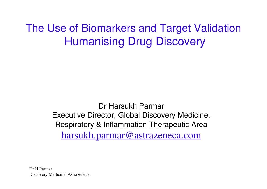 The Use of Biomarkers and Target Validation                   Humanising Drug Discovery                             Dr Har...