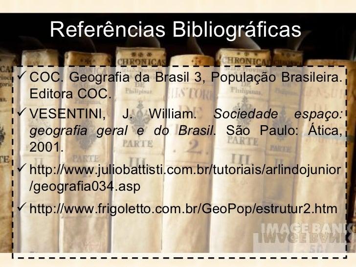 Referências Bibliográficas <ul><li>COC. Geografia da Brasil 3, População Brasileira. Editora COC. </li></ul><ul><li>VESENT...