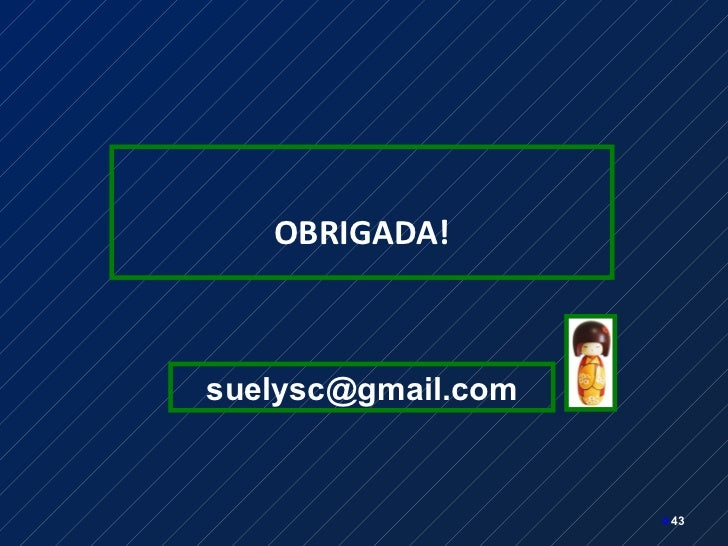 <ul><li>OBRIGADA! </li></ul><ul><li></li></ul>[email_address]