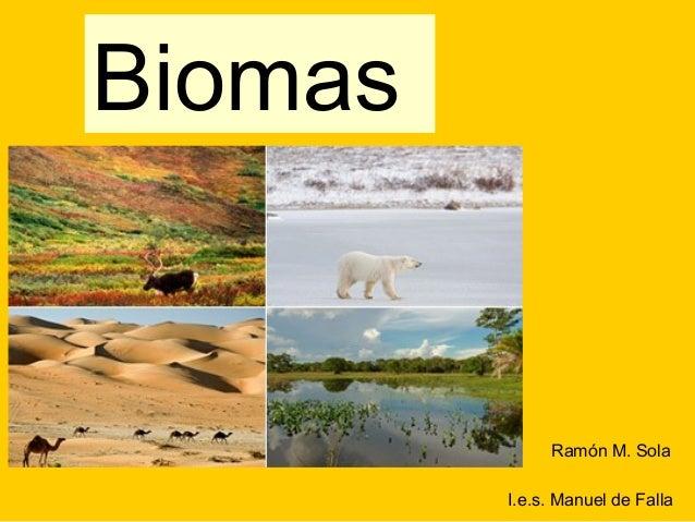 Biomas              Ramón M. Sola         I.e.s. Manuel de Falla