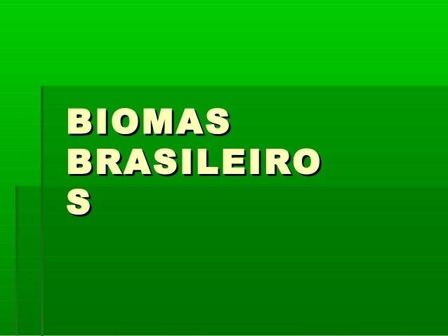 BIOMASBIOMAS BRASILEIROBRASILEIRO SS