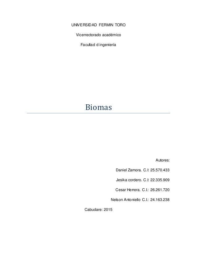 UNIVERSIDAD FERMIN TORO Vicerrectorado académico Facultad d ingeniería Biomas Autores: Daniel Zamora. C.I: 25.570.433 Jesi...